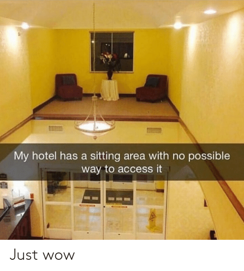 Wow, Access, and Hotel: My hotel has a sitting area with no possible  way to access it Just wow