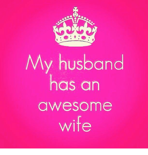 Memes, Husband, and Wife: My husband  has an  awesome  wife