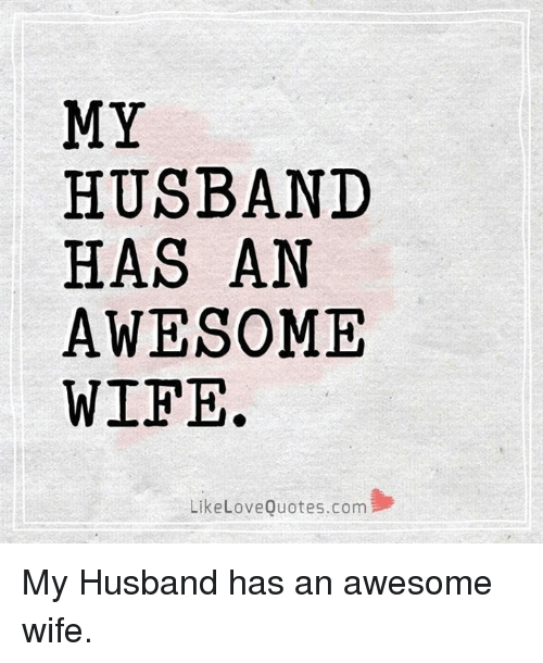 Love Quotes For Husband Stunning MY HUSBAND HAS AN AWESOME WIFE Like Love Quotescom My Husband Has An