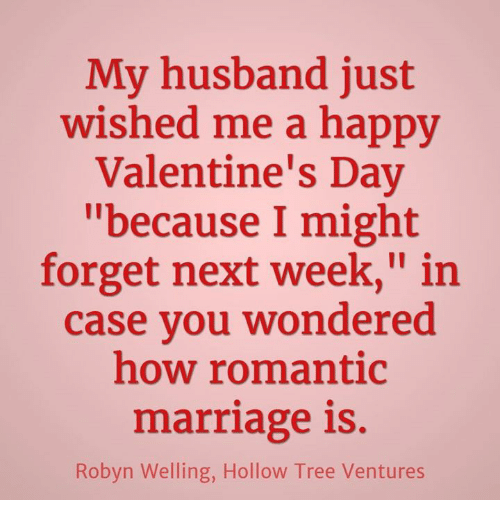 my husband just wished me a happy valentine s day because i might