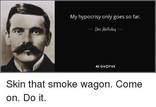 My Hypocrisy Only Goes So Far Doc Holliday AZ QUOTES Skin That