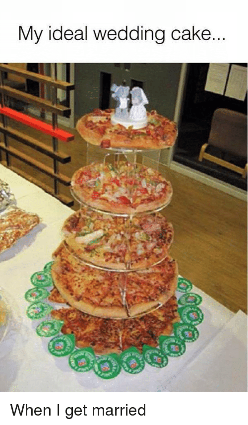 My Ideal Wedding Cake When I Get Married Funny Meme On Me Me
