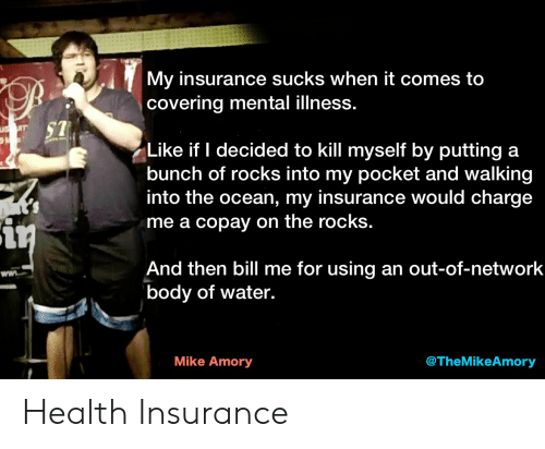 When It Comes To Insurance Mental >> My Insurance Sucks When It Comes To Covering Mental Illness Like If