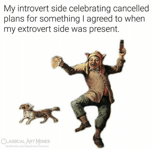 Facebook, Introvert, and Memes: My introvert side celebrating cancelled  plans for something I agreed to when  my extrovert side was present.  CLASSİCALART MEMES  facebook.com/classicalartmemes
