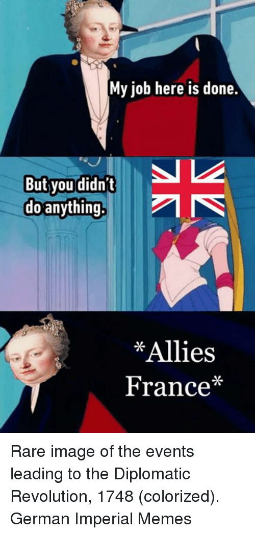 my job here is done but you didnt do anything 20353706 my job here is done but you didn't do anything allies france* rare,My Job Here Is Done Meme