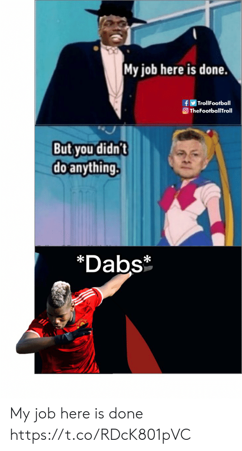 The Dab, Memes, and 🤖: My job here is done.  TrollFootball  TheFootballTroll  But you didn't  doanything.  *Dabs My job here is done https://t.co/RDcK801pVC