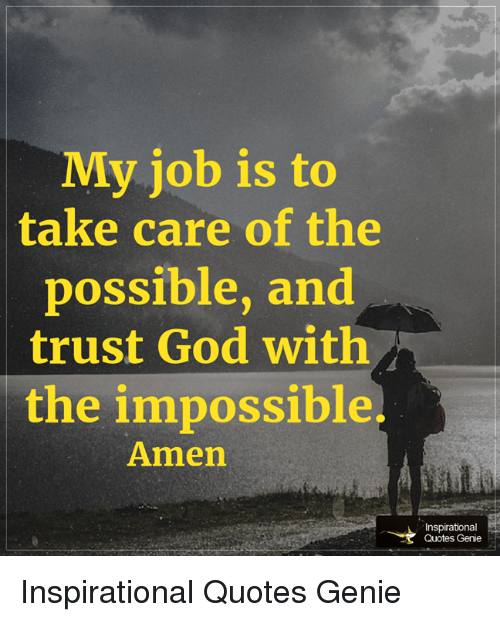 My Job Is To Take Care Of The Possible And Trust God With The Delectable Trust In God Quotes