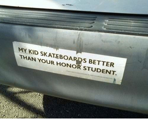 Student, Kid, and Honor: MY KID SKATEBOARDS BETTER  THAN YOUR HONOR STUDENT.