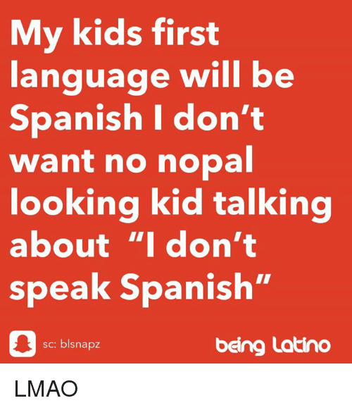 My Kids First Language Will Be Spanish I Don't Want No Nopal Looking