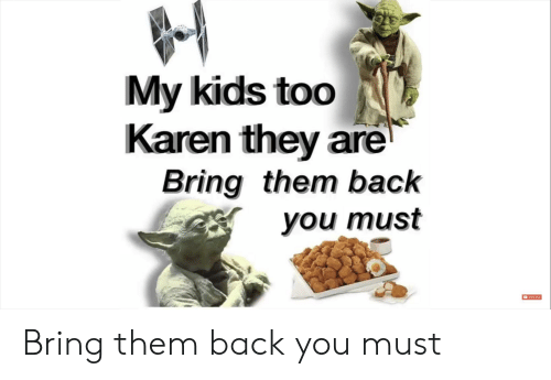 Reddit, Kids, and Back: My kids too  Karen they are  Bring them back  you must  Subscribe Bring them back you must
