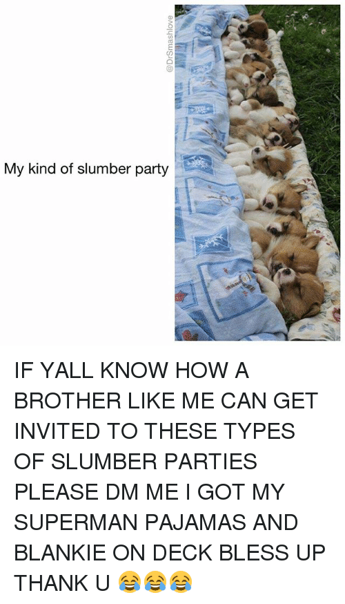 Bless Up, Memes, and Party: My kind of slumber party IF YALL KNOW HOW A BROTHER LIKE ME CAN GET INVITED TO THESE TYPES OF SLUMBER PARTIES PLEASE DM ME I GOT MY SUPERMAN PAJAMAS AND BLANKIE ON DECK BLESS UP THANK U 😂😂😂