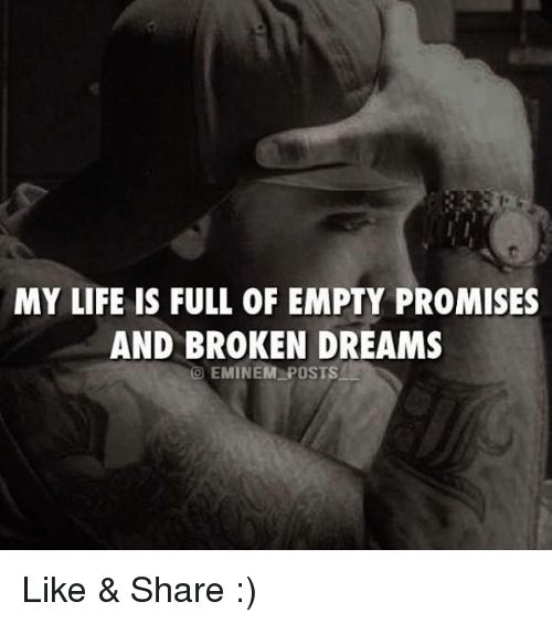 My Life Is Full Of Empty Promises And Broken Dreams Eminem Posts