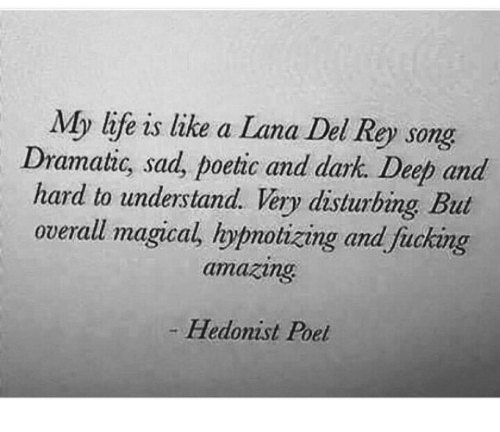 My Life Is Like a Lana Del Rey Song Dramatic Sad Poetic and ...