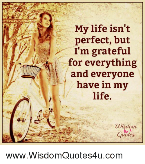 My Life Isnt Perfect But Im Grateful For Everything And Everyone