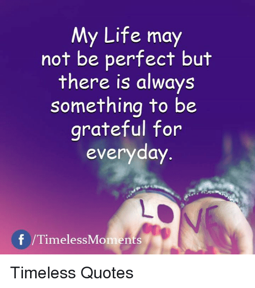 My Life May Not Be Perfect But There Is Always Something To Be