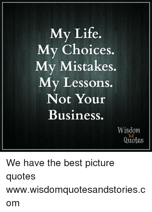 My Life My Choices My Mistakes M Y Lessons Not Your Business Wisdom