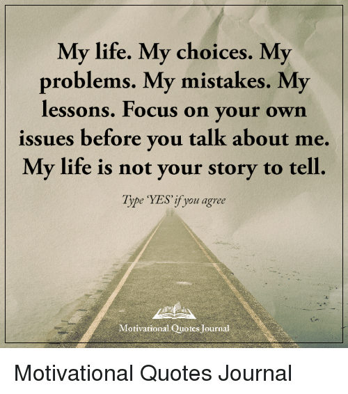 Quotes Journal Classy My Life My Choices My Problems My Mistakes My Lessons Focus On