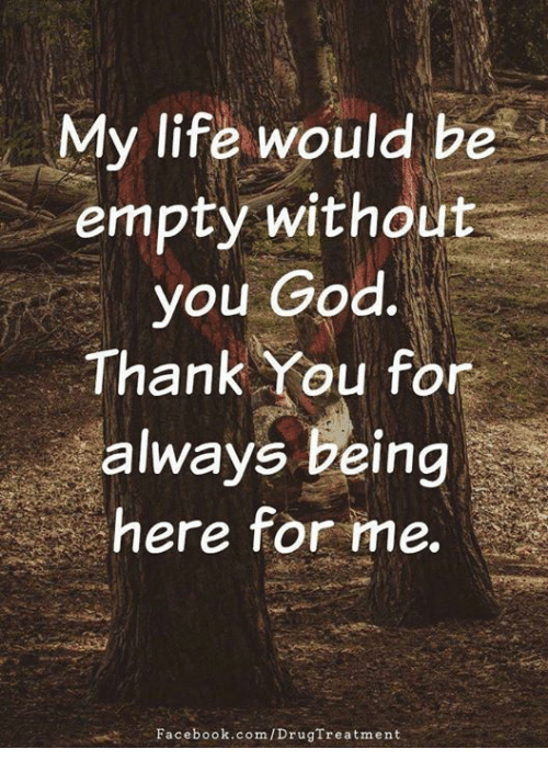 My Life Would Be Empty Without You God Thank You For Always Being