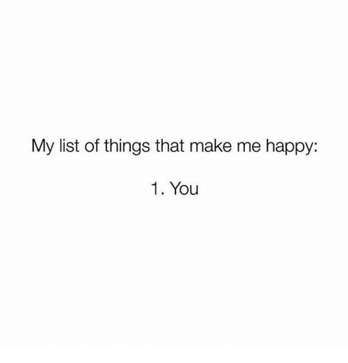 my list of things that make me happy 1 you happy meme on me me