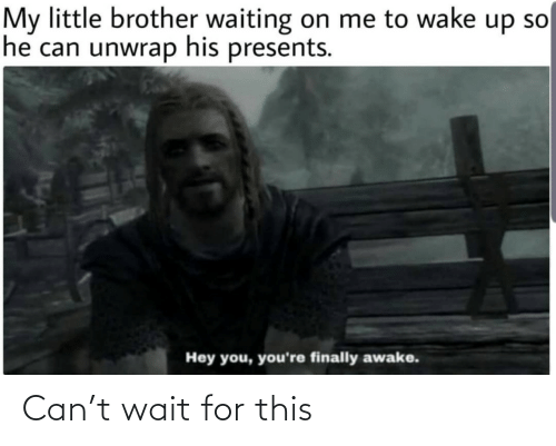 Little Brother, Waiting..., and My Little: My little brother waiting on me to wake up so  he can unwrap his presents.  Hey you, you're finally awake. Can't wait for this