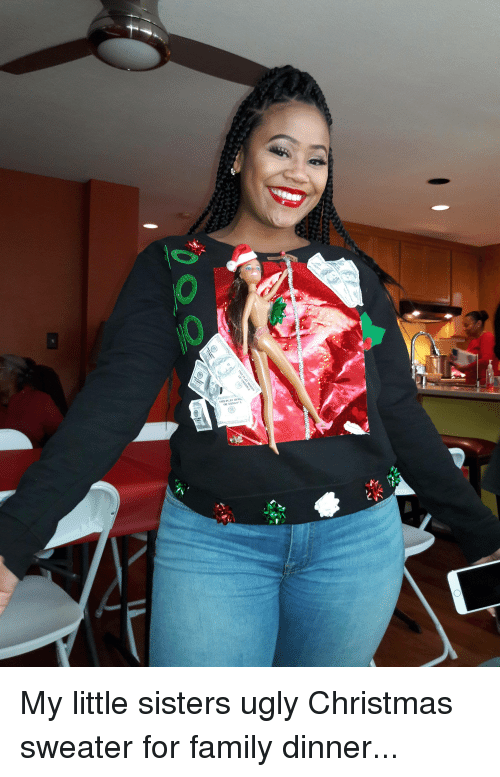 Ugly Christmas Family Pictures.My Little Sisters Ugly Christmas Sweater For Family Dinner