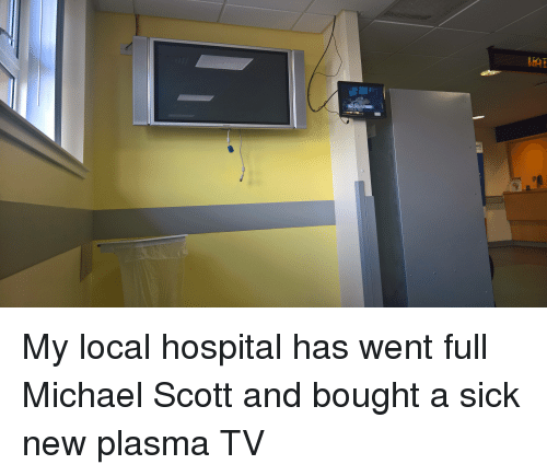 My Local Hospital Has Went Full Michael Scott and Bought a Sick New