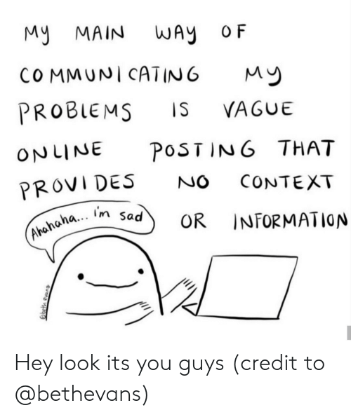 Information, Sad, and Online: My MAIN WAy OF  COMMUNI CATING  My  PROBLEMS  IS  VAGUE  POSTING THAT  ONLINE  NO  CONTEXT  PROVIDES  OR INFORMATION  (Ahahaha... I'm sad Hey look its you guys (credit to @bethevans)
