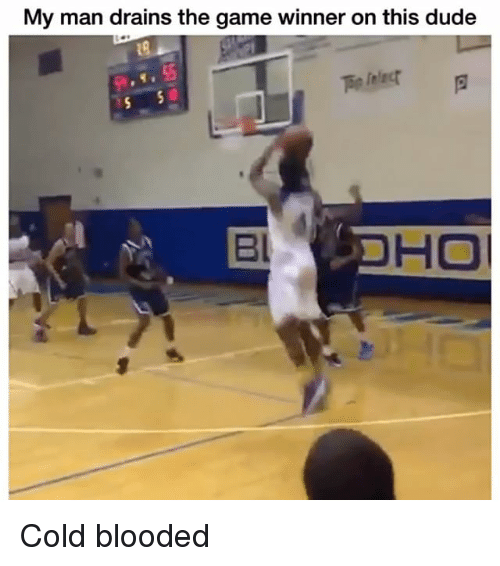 Dude, Funny, and The Game: My man drains the game winner on this dude  Bl Cold blooded