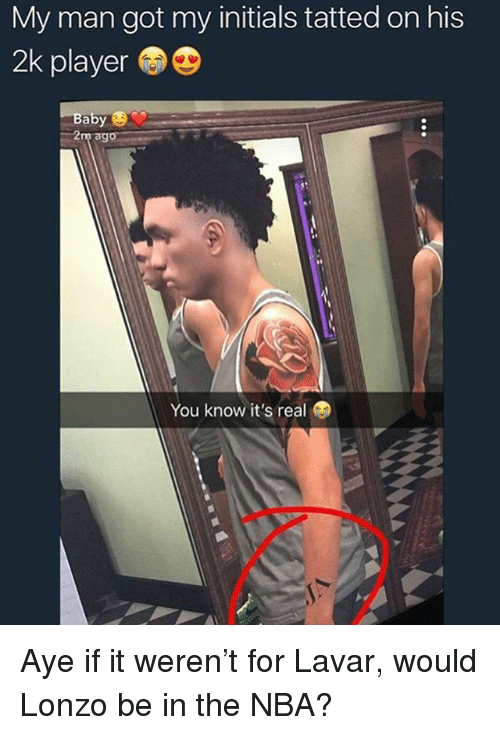 Nba, Baby, and Trendy: My man got my initials tatted on his  2k player  Baby  You know it's real Aye if it weren't for Lavar, would Lonzo be in the NBA?