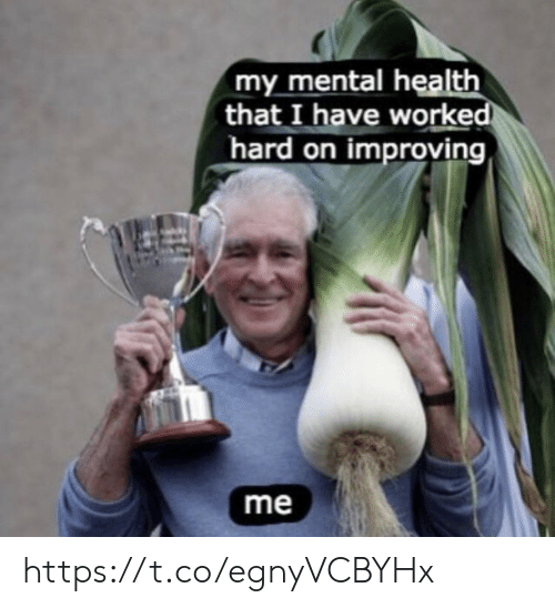 Memes, 🤖, and Mental Health: my mental health  that I have worked  hard on improving  me https://t.co/egnyVCBYHx
