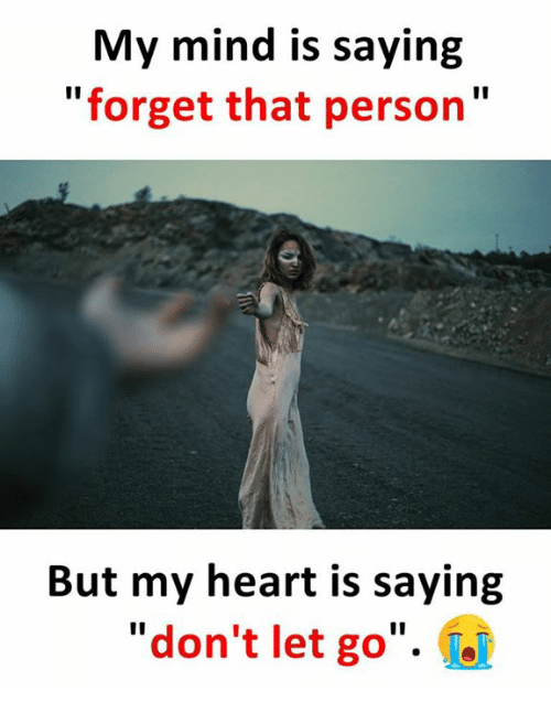 My Mind Is Saying Forget That Person but My Heart Is Saying