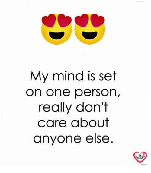 My Mind Is Set On One Person Really Dont Care About Anyone Else Th