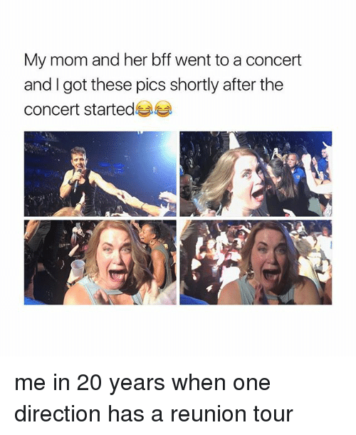 One Direction, Girl Memes, and Mom: My mom and her bff went to a concert  and I got these pics shortly after the  concert started me in 20 years when one direction has a reunion tour