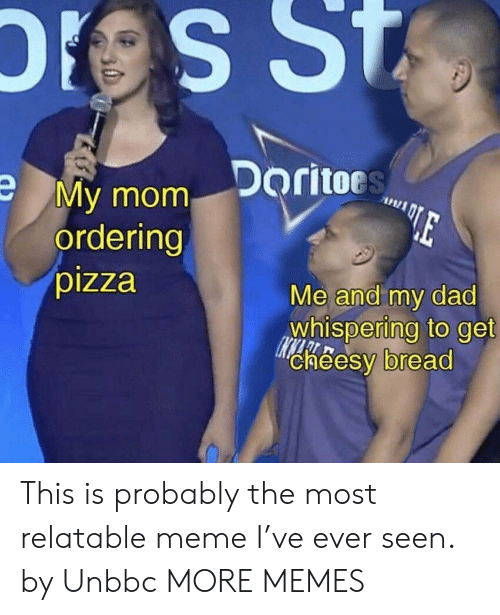 Dad, Dank, and Meme: My mom Doritor  ordering  pizza  Me and my dad  whispering to get  cheesy bread This is probably the most relatable meme I've ever seen. by Unbbc MORE MEMES