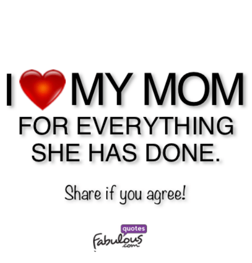 My Mom For Everything She Has Done Share If You Agree Quotes