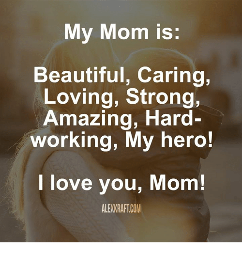 my mom is beautiful caring loving strong amazing hard working 12059664 my mom is beautiful caring loving strong amazing hard working my