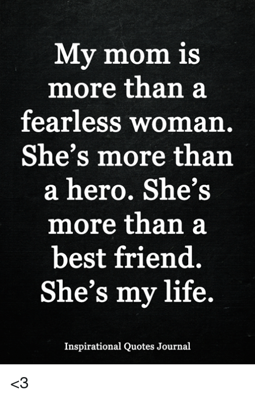My Mom Is More Than A Fearless Womarn Shes More Tharn A Hero Shes