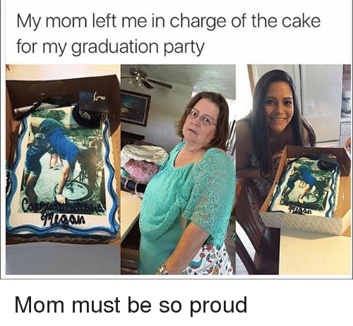 Funny, Party, and Cake: My mom left me in charge of the cake  for my graduation party  ro Mom must be so proud