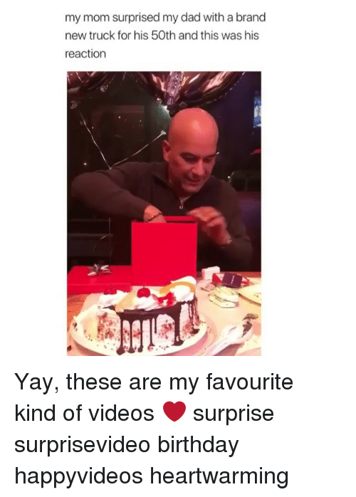 Birthday, Dad, and Memes: my mom surprised my dad with a brand  new truck for his 50th and this was his  reaction Yay, these are my favourite kind of videos ❤️ surprise surprisevideo birthday happyvideos heartwarming