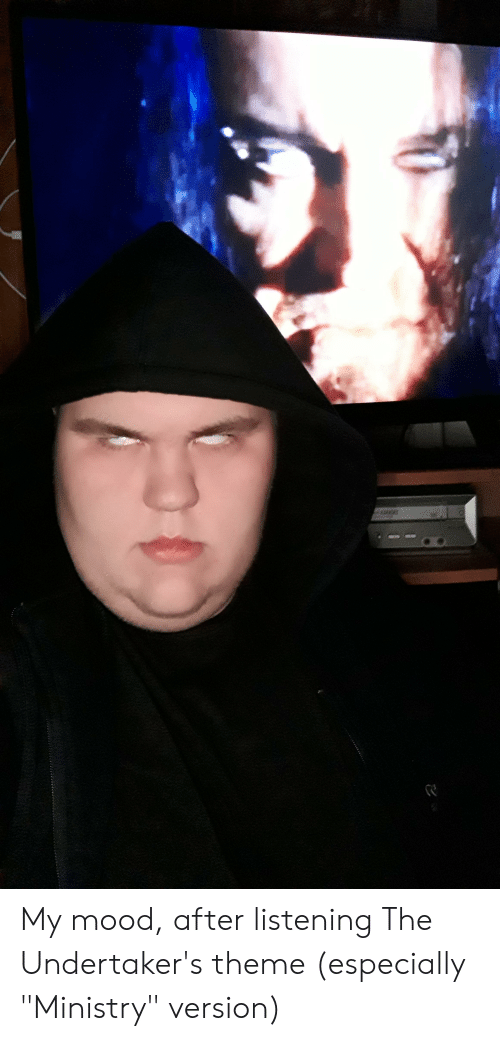 """Mood, Ministry, and Theme: My mood, after listening The Undertaker's theme (especially """"Ministry"""" version)"""
