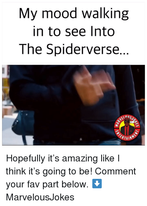 Memes, Mood, and Amazing: My mood walking  in to see Into  The Spiderverse Hopefully it's amazing like I think it's going to be! Comment your fav part below. ⬇️ MarvelousJokes