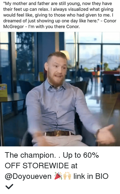 """Conor McGregor, Gym, and Link: """"My mother and father are still young, now they have  their feet up can relax. I always visualized what giving  would feel like, giving to those who had given to me. I  dreamed of just showing up one day like here."""" Conor  McGregor l'm with you there Conor. The champion. . Up to 60% OFF STOREWIDE at @Doyoueven 🎉🙌🏼 link in BIO✔️"""