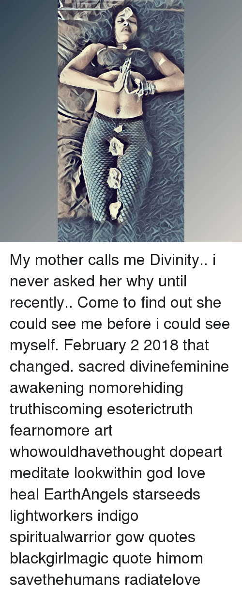 My Mother Calls Me Divinity I Never Asked Her Why Until Recently