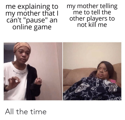 My Mother Telling Me to Tell the Other Players to Not Kill Me