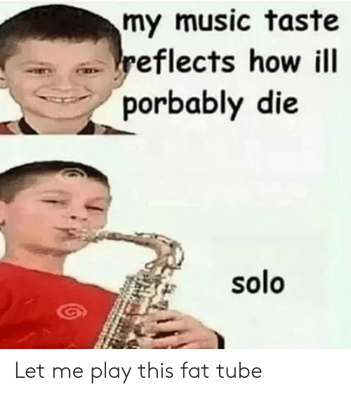 fat solo tube
