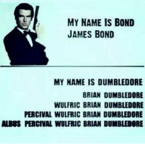 My name is bond james bond my name is dumbledore brian - My name is bond james bond ...