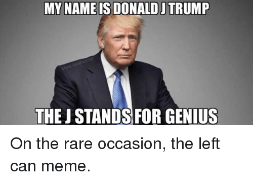 my name is donald jtrump the j stands for genius on the rare