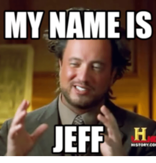 my name is jeff ha 13597767 my name is jeff ha my name is meme on me me