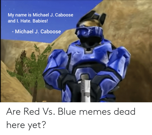 My Name Is Michael J Caboose and I Hate Babies! Michael J