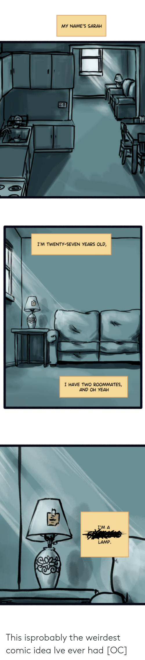 Yeah, Old, and Idea: MY NAME'S SARAH  0  I'M TWENTY-SEVEN YEARS OLD  I HAVE TWO ROOMMATES,  AND OH YEAH  M A  LAMP This isprobably the weirdest comic idea Ive ever had [OC]